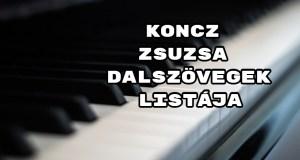 Jöjjön Koncz Zsuzsa dalszövegek listája összeállításunk.