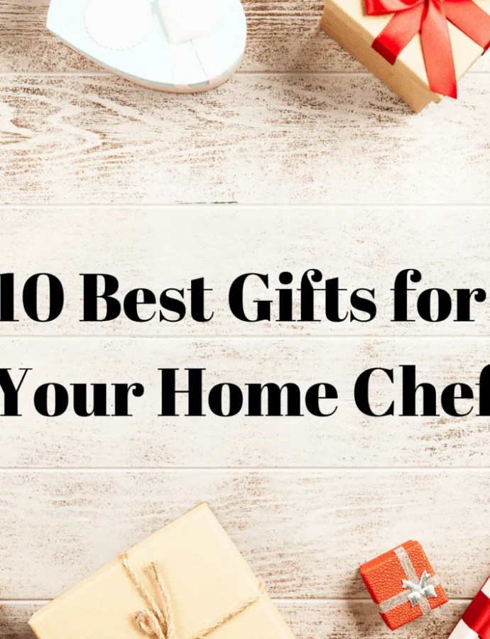 10 Best Gifts for Your Home Chef