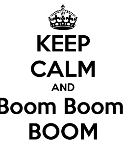 keep-calm-and-boom-boom-boom- Picture for blog post 11-Jun-2014