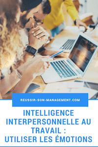 Intelligence interpersonnelle au travail : utiliser les émotions