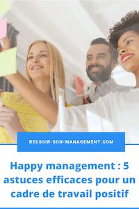 Happy management: 5 astuces efficaces pour un cadre de travail positif