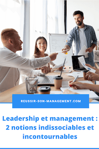 Leadership et management: 2 notions indissociables et incontournables