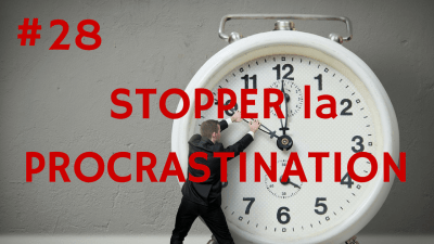 STOPPER la PROCRASTINATION ! – Way of Success #28