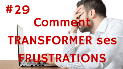Comment TRANSFORMER ses FRUSTRATIONS – Way of Success #29