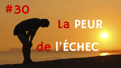La PEUR de l'ÉCHEC – Way of Success #30