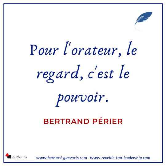Citation de Bertrand Perier sur le regard de l'orateur
