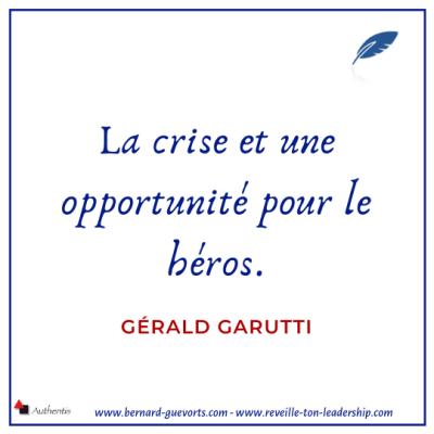 Citation de Gérald Garutti sur la crise et le héros