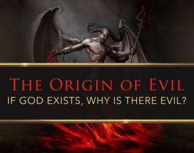 The Origin of Evil: If God Exists Why Is There Evil?