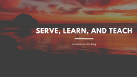 Serve, Learn, and Teach