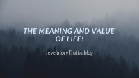 The Meaning and Value of Life!
