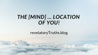 The [Mind] … Location of You!