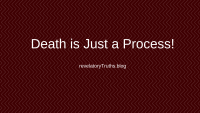 Death is Just a Process!