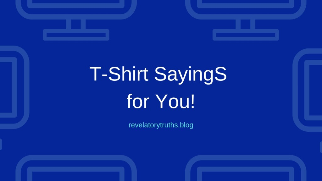 T-Shirt Sayings