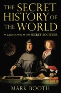 The Secret History of the World as Laid Down by the Secret Societies, by Mark Booth