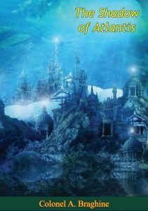 The Shadow of Atlantis, by Colonel A. Braghin