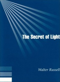 The Secret of Light, by Walter Russell