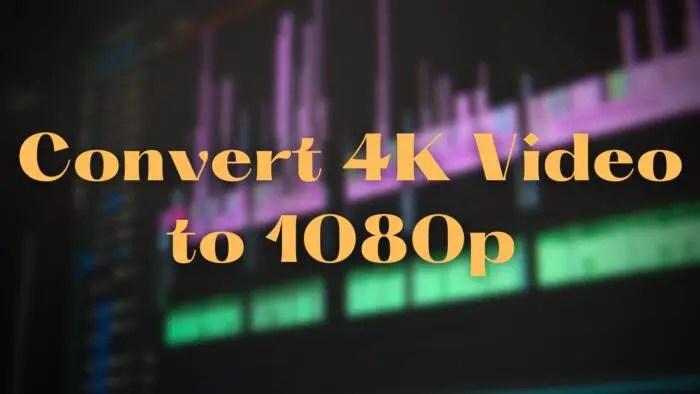 Cách chuyển đổi video 4K thành 1080p miễn phí