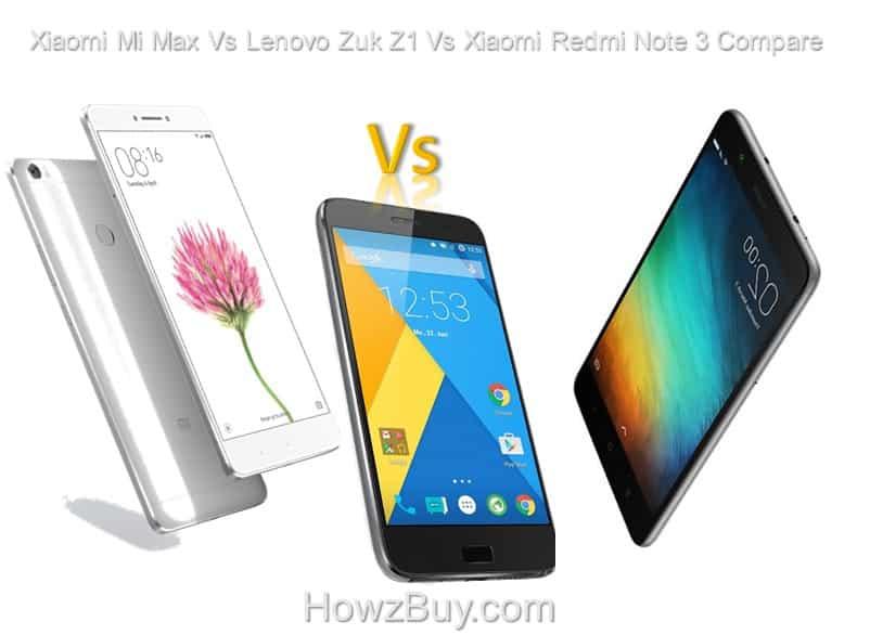 Xiaomi Mi Max Vs Lenovo Zuk Z1 Vs Xiaomi Redmi Note 3 Compare