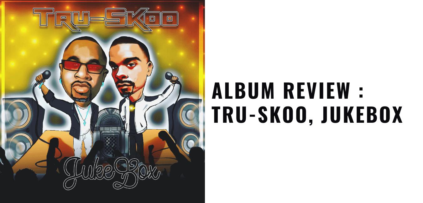 Album Review Tru-Skoo, Jukebox