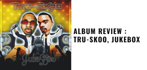 Album Review Tru-Skoo, Jukebox