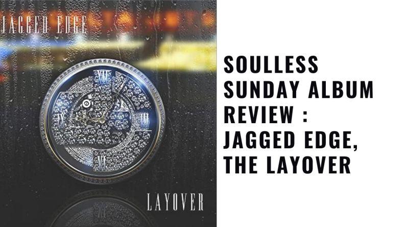 Jagged Edge, The Layover