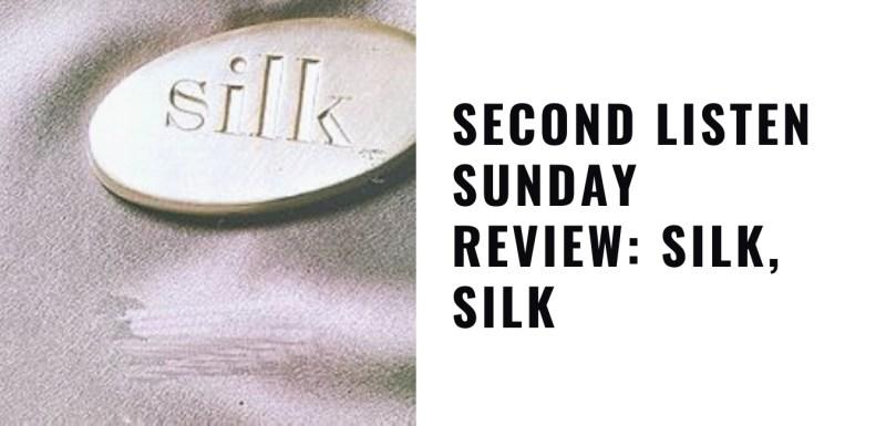 Second Listen Sunday Review: Silk, Silk