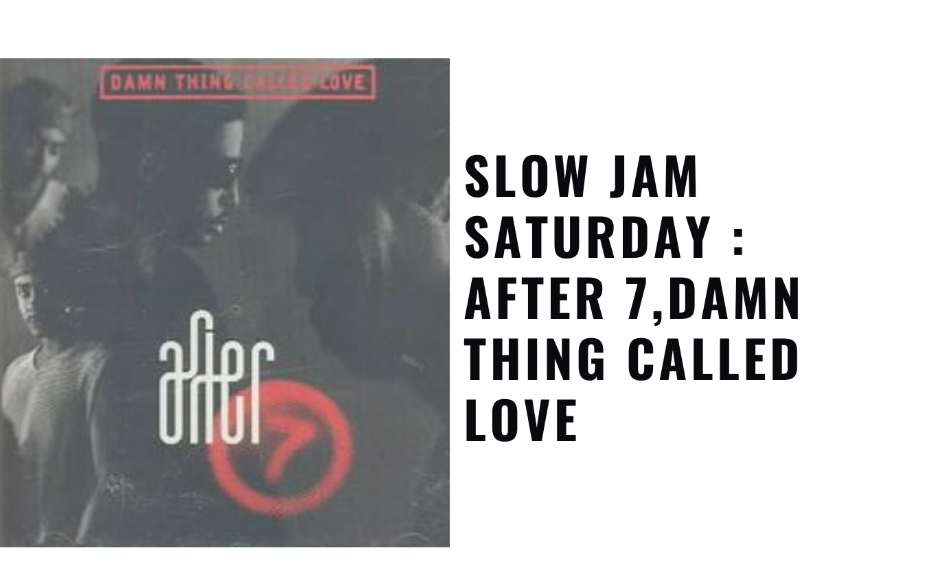 After 7,Damn Thing Called Love