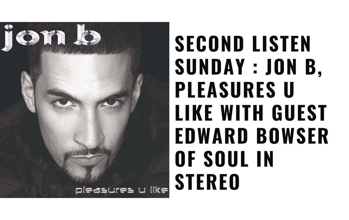 Jon B, Pleasures U Like with guest Edward Bowser of Soul In Stereo