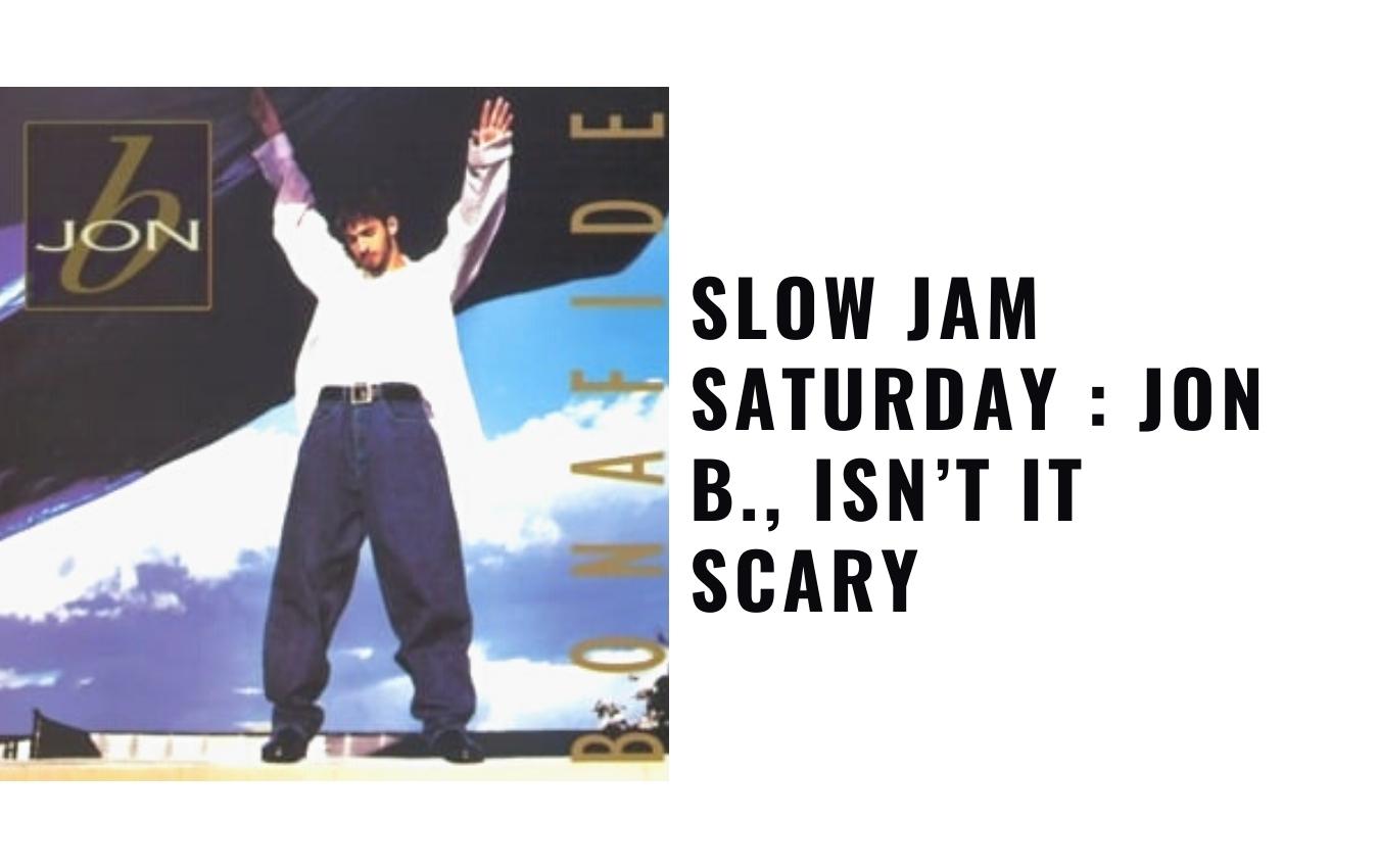 Slow Jam Saturday : Jon B., Isn't It Scary