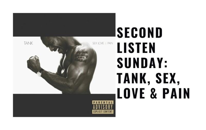 Second Listen Sunday: Tank, Sex, Love & Pain