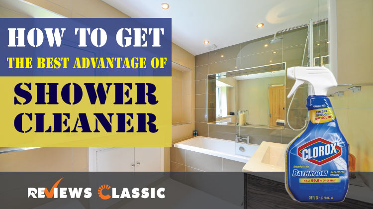 How-to-get-the-best-advantage-of-shower-cleaner
