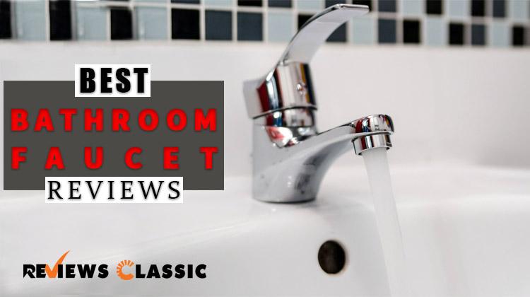 BEST BATHROOM FAUCET REVIEWS