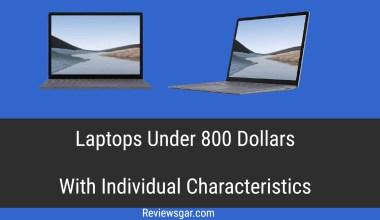 Best Laptops Under 800 Dollars