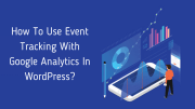 How To Use Event Tracking With Google Analytics In WordPress?