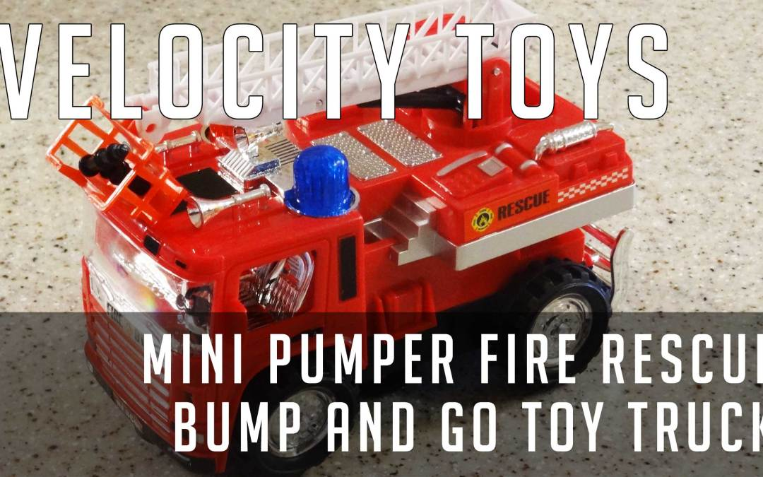Review: Velocity Toys Mini Pumper Fire Rescue Bump and Go Toy Truck