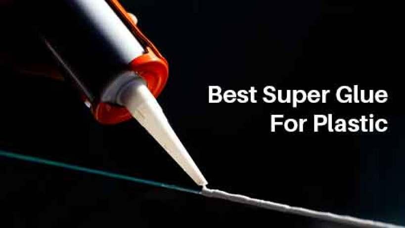 Best Super Glue For Plastic