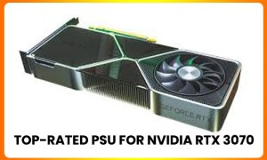 Top-rated PSU for NVIDIA RTX 3070