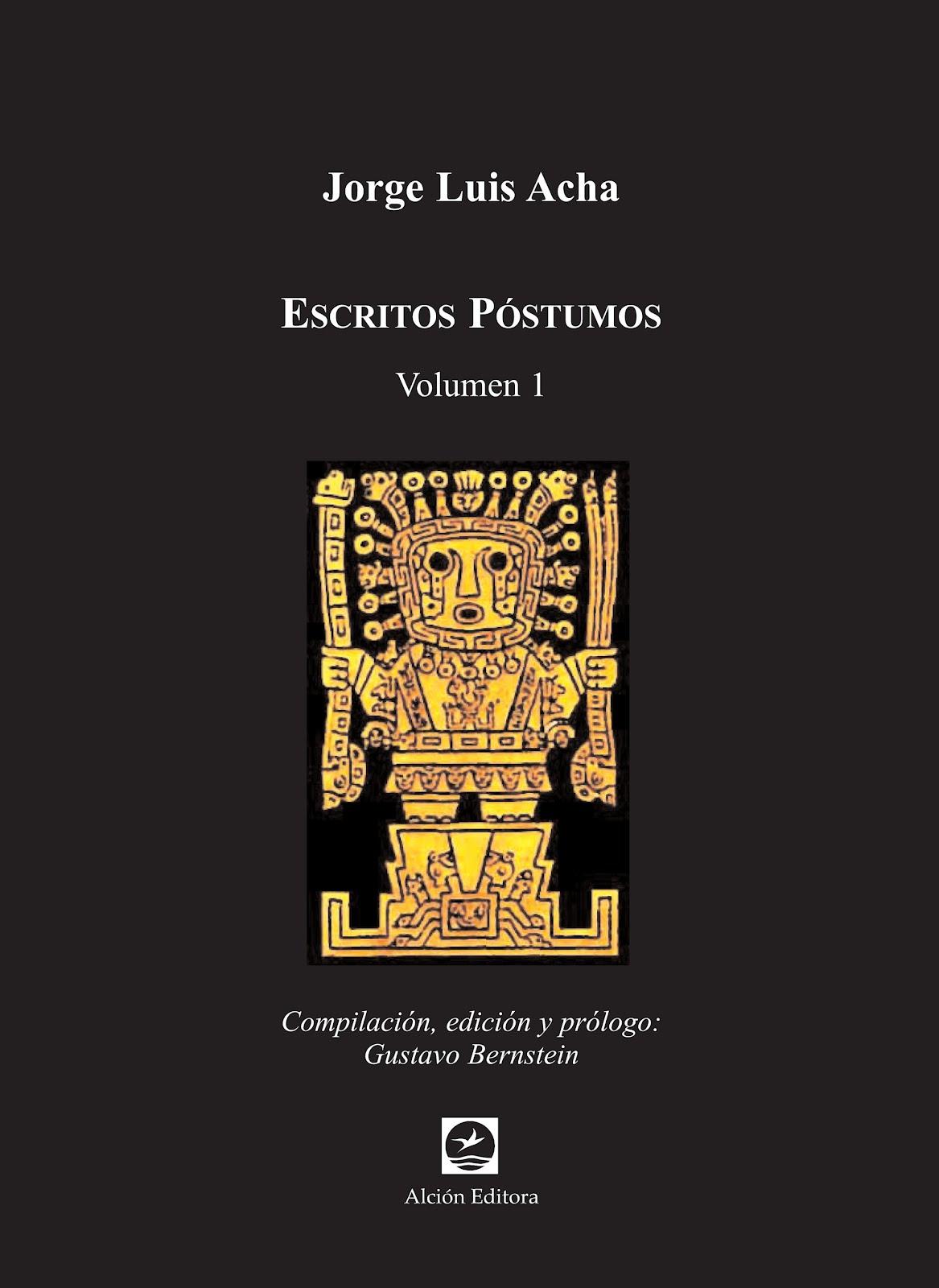 Escritos póstumos Volumen 1 – Jorge Luis Acha