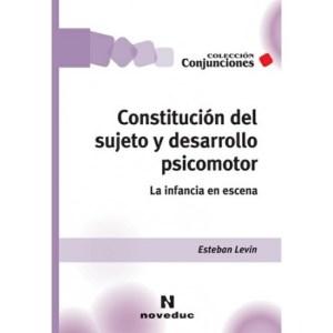 Constitución del sujeto y desarrollo psicomotor de Esteban Levin