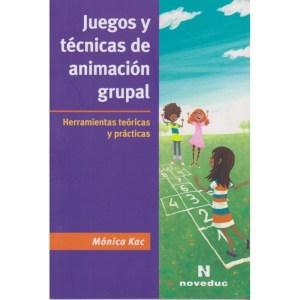 JUEGOS Y TÉCNICAS DE ANIMACIÓN GRUPAL Herramientas teóricas y práctica de Mónica Kac