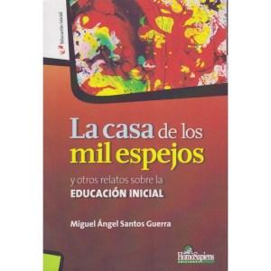 LA CASA DE LOS MIL ESPEJOS y otros relatos sobre la EDUCACIÓN INICIAL de Miguel Ángel Santos Guerra