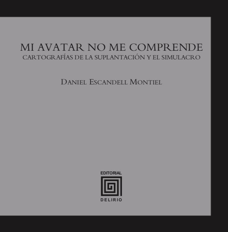 Reseña: Mi avatar no me comprende. Cartografías de la suplantación y el simulacro, de Daniel Escandell Montiel