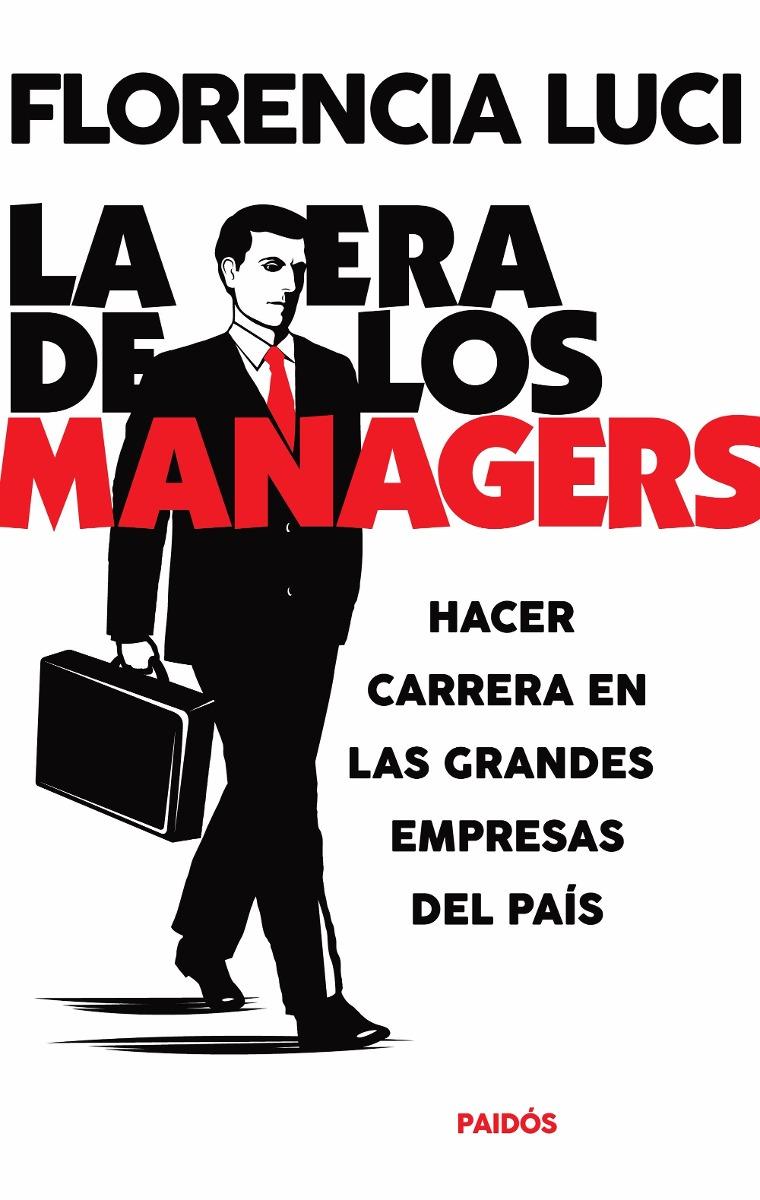 la-era-de-los-managers-de-florencia-luci-paidos-796421-mla20796991555_072016-f
