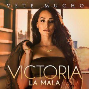 Victoria La Mala Ortiz Vete Mucho