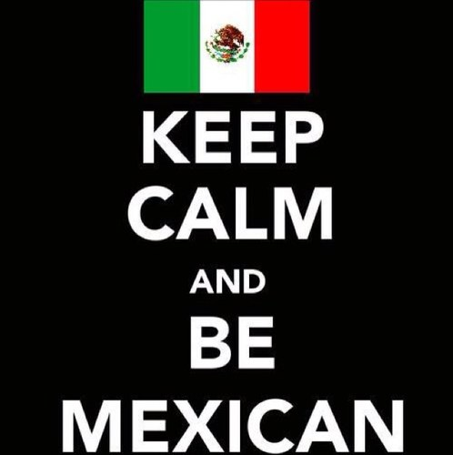 Keep calm and be Mexican