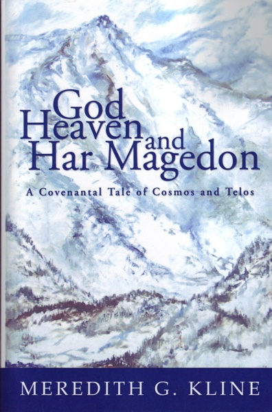 Book Review of Meredith G. Kline's God, Heaven, and Har Magedon: A Covenantal Tale of Cosmos and Telos