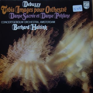 9500 509 Debussy Images / Danse Sacree & Danse Profane Haitink / Concergebouw