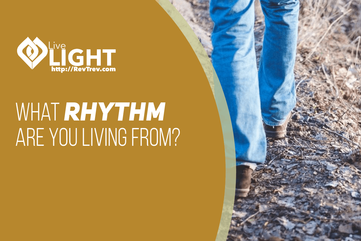 What rhythm are you living from?