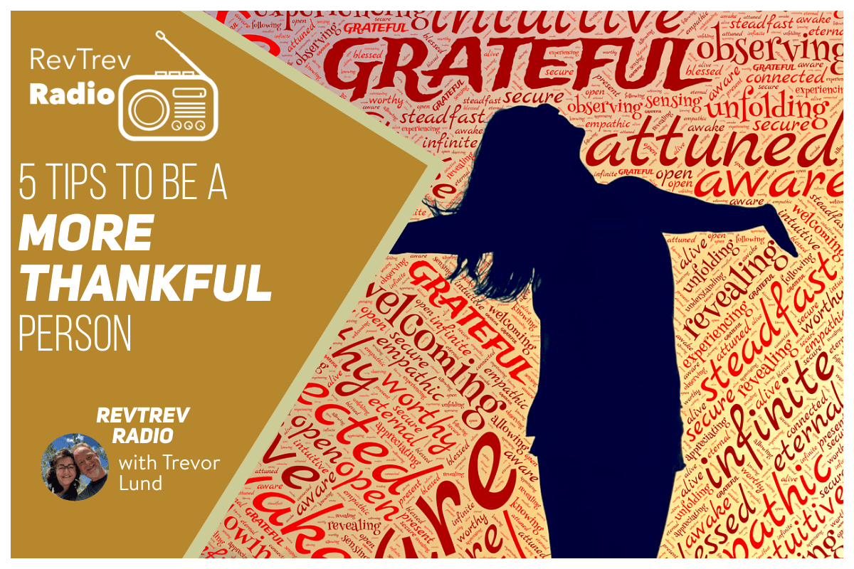 5 Tips to Be A More Thankful Person via @trevorlund