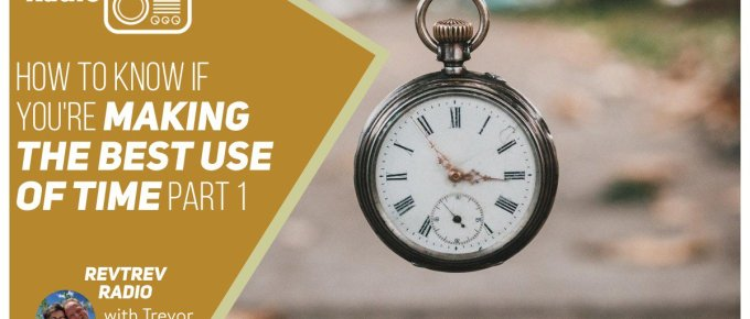 How To Know If Your Making Use of Time - Part 1